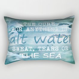 The cure for anything is salt water, sweat, tears, or the sea.    Dinesen, Isak Rectangular Pillow