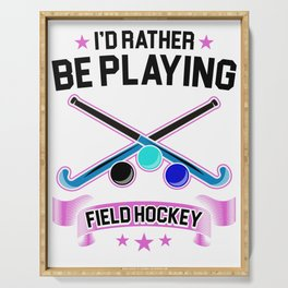 Field Hockey Player I'd Rather Be Playing Field Hockey Serving Tray
