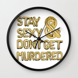 Stay Sexy & Don't Get Murdered - Gold Wall Clock