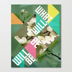 What Will Be Will Be Canvas Print