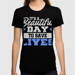 It's A Beautiful Day To Save Lives Doctor T-Shirt T-shirt