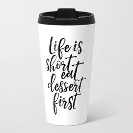 Printable Art,Life Is Short Eat Dessert First, Funny Print,Kitchen Decor,Cake Shop Decor,Quote Print Travel Mug
