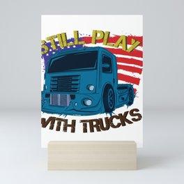 Funny Still Plays With Trucks Cool Graphic Men Women T Shirt Novelty Truckers Monstertruck Drivers Mini Art Print