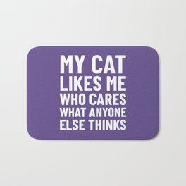 My Cat Likes Me Who Cares What Anyone Else Thinks (Ultra Violet) Bath Mat