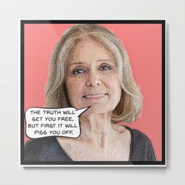 Gloria Steinem: The Truth Will Piss You Off Metal Print