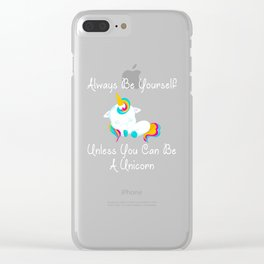 Always Be Yourself Unless You Can Be A Unicorn product Clear iPhone Case