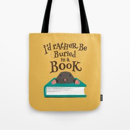 I'd Rather be Buried in a Book - Mole Tote Bag
