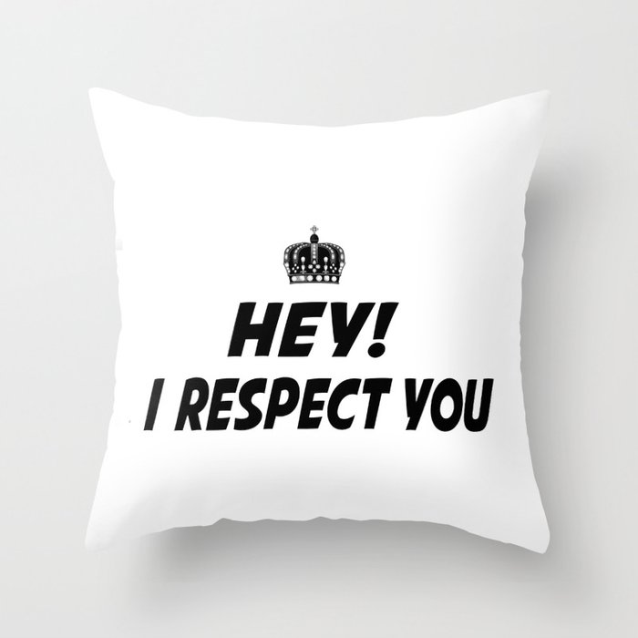 I respect you. Throw Pillow