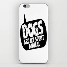 Dogs are my Spirit Animal iPhone Skin