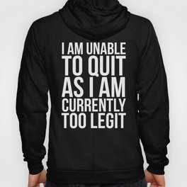 Unable To Quit Too Legit (Black & White) Hoody