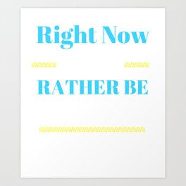 Right Now I Would Rather be Camping Art Print