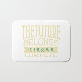 The future belongs to those who compete | Inspirational Design Bath Mat