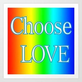 Choose Love Rainbow Design Art Print
