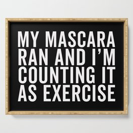 My Mascara Ran And I'm Counting It As Exercise, Quote Serving Tray