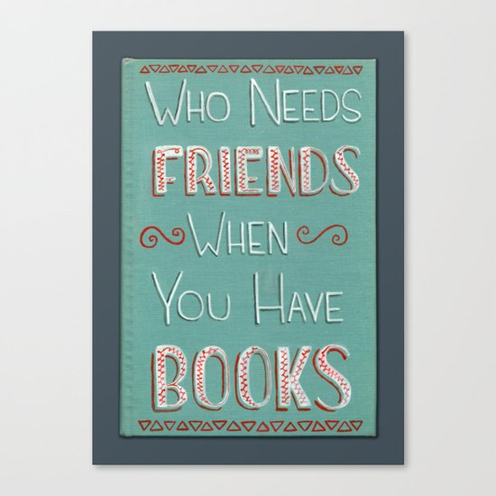 Who needs friends? Canvas Print