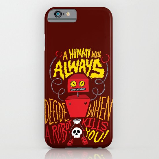 A Human Will Always Decide When A Robot Kills You. iPhone & iPod Case