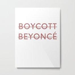 Boycott B*yoncé Metal Print