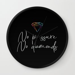 No pressure, no diamonds Wall Clock