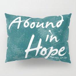 Abound In Hope Pillow Sham