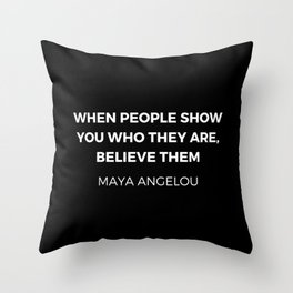 Maya Angelou Inspiration Quotes - When people show you who they are believe them Throw Pillow