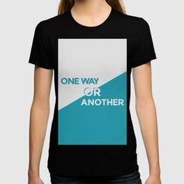 One Way or Another T-shirt