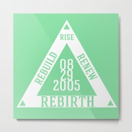 RISE RENEW REBUILD REBIRTH - Survived Hurricane Katrina  Metal Print