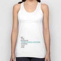 tom hiddleston Tank Tops featuring Be the person Tom Hiddleston thinks you are by ElectricShotgun