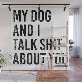 My dog and I talk shit about you. Dog lover gift. Mom life dog. Golden retriever Wall Mural