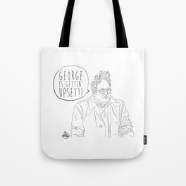 George is Gettin' Upset! Tote Bag