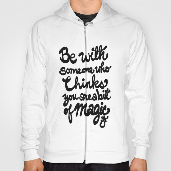 Be With Someone Who Thinks You Are A Bit of Magic Hoody