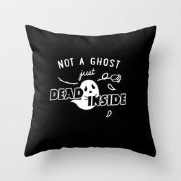 Not a Ghost, Just Dead Inside Throw Pillow
