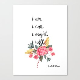 """Charlotte Mason """"I am. I can. I ought. I will."""" Quote with Watercolor Flowers Canvas Print"""
