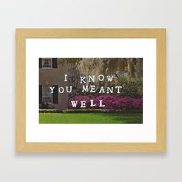 i know you meant well Framed Art Print