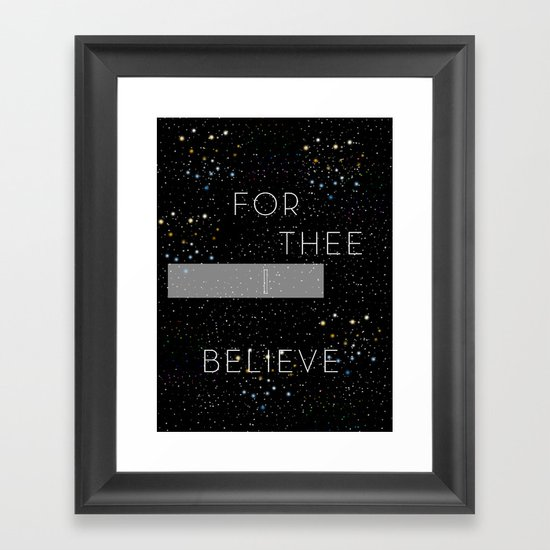 FOR THEE I BELIEVE Framed Art Print