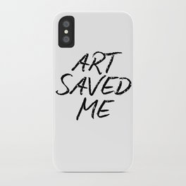 ART SAVED ME iPhone Case