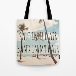 Salt in the air Sand in my hair Tote Bag