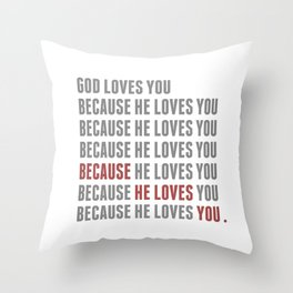 God Loves You Because... Throw Pillow