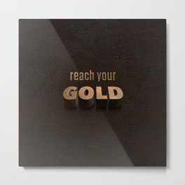 reach your GOLD Metal Print