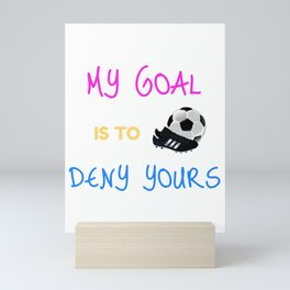 My Goal Is To Deny Yours Goalkeeper Mini Art Print