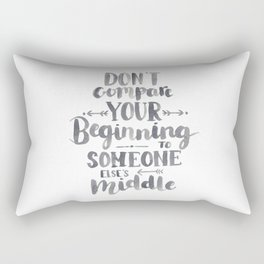 Don't Compare Your Beginning To Someone Else's Middle Rectangular Pillow