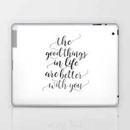 PRINTABLE Art, The Good Things In Life Are Better With You,Love Sign,Boyfriend Gift,Gift For Her,Lov Laptop & iPad Skin