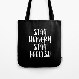 Stay Hungry Stay Foolish black and white monochrome typography poster design home decor wall Tote Bag