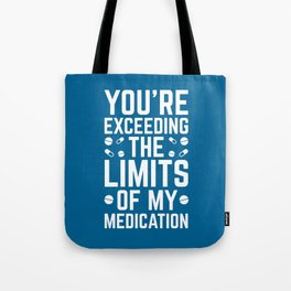 The Limits Of My Medication Funny Quote Tote Bag