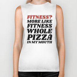 Fitness? More Like Fitness Whole Pizza In My Mouth Biker Tank