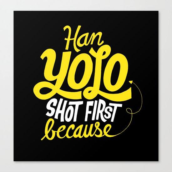 Han Yolo Shot First Because Canvas Print