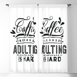 Coffee because adulting is hard - Funny hand drawn quotes illustration. Funny humor. Life sayings.  Blackout Curtain