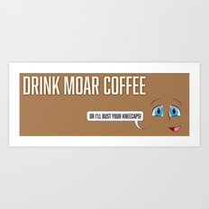Drink Moar Coffee! Art Print