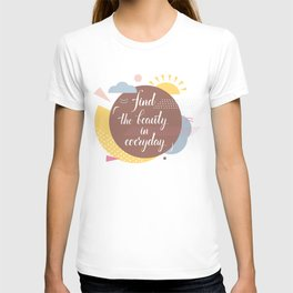 Find the beauty in everyday T-shirt
