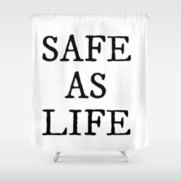 Safe As Life Shower Curtain