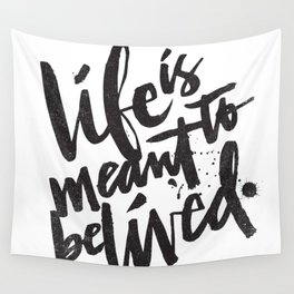 LIFE IS MEANT TO BE LIVED Wall Tapestry